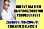 kredyt dla FIRM bez dochodu (ze stratą)! Z brakiem zdolności ! Cała Polska!